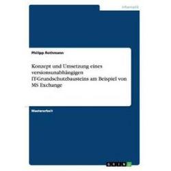 Bücher: Konzept und Umsetzung eines versionsunabhängigen IT-Grundschutzbausteins am Beispiel von MS Exchange  von Philipp Rothmann