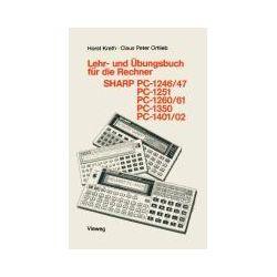 Bücher: Lehr- und Übungsbuch für die Rechner SHARP PC-1246/47, PC-1251, PC-1260/61, PC-1350, PC-1401/02  von Kreth Horst