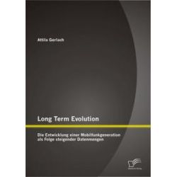 Bücher: Long Term Evolution: Die Entwicklung einer Mobilfunkgeneration als Folge steigender Datenmengen  von Attila Gerlach