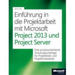 Bücher: Einführung in die Projektarbeit mit Microsoft Project 2013 und Project Server  von Arne Zwirner, Renke Holert