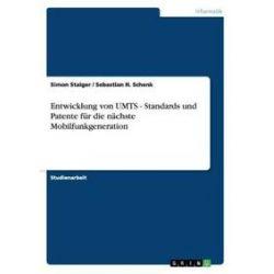 Bücher: Entwicklung von UMTS - Standards und Patente für die nächste Mobilfunkgeneration  von Sebastian H. Schenk, Simon Staiger
