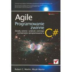 Agile. Programowanie zwinne: zasady, wzorce i praktyki zwinnego wytwarzania oprogramowania w C# - Robert C. Martin, Micah Martin