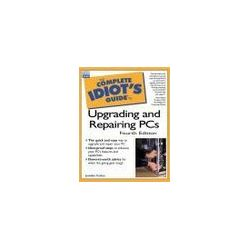 Complete Idiot's Guide to Upgrading & Repairing PCs - J. Fulton, Joe Kraynak