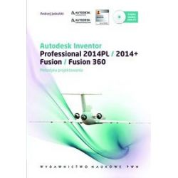 Autodesk Inventor Professional 2014pl /2014+, Fusion / Fusion 360. Metodyka Projektowania - Andrzej Jaskulski