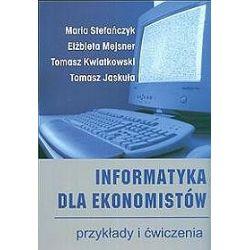 Informatyka dla ekonomistów. Przykłady i ćwiczenia