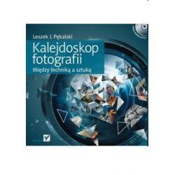 Kalejdoskop fotografii. Między techniką a sztuką - Leszek Pękalski