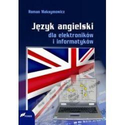 Język angielski dla elektroników i informatyków - Roman Maksymowicz