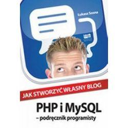 Jak stworzyć własny blog. Php i mysql - podręcznik programisty - Łukasz Sosna