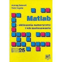 Matlab - obliczenia numeryczne i ich zastosowania - Rafał Cegieła, Andrzej Zalewski