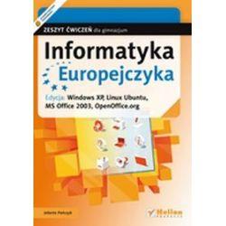 Informatyka Europejczyka - zeszyt ćwiczeń, gimnazjum. Edycja: Windows XP, Linux Ubuntu, MS Office 2003, OpenOffice.org - Jolanta Pańczyk