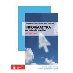 Informatyka. Nie tylko dla uczniów - podręcznik, zakres podstawowy, klasa 1-3, szkoła średnia