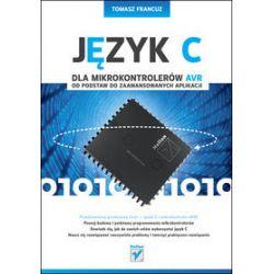Język C dla mikrokontrolerów AVR. Od podstaw do zaawansowanych aplikacji - Tomasz Francuz