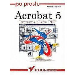 Po prostu Acrobat 5. Tworzenie plików PDF - Jennifer Alspach