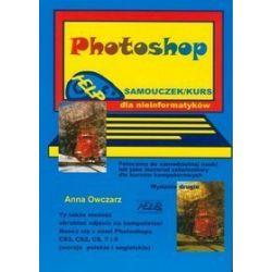 Photoshop. Samouczek/kurs dla nieinformatyków - Anna Owczarz
