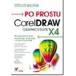 Po prostu CorelDraw Graphics Suite X4 - Piotr Czarny