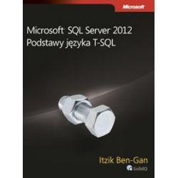 Microsoft SQL Server 2012 Podstawy języka T-SQL - Itzik Ben-Gan