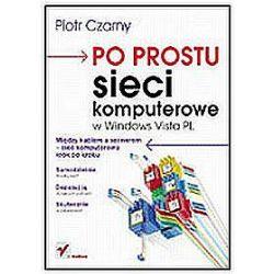 Po prostu sieci komputerowe w Windows Vista PL - Piotr Czarny