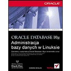 Oracle Database 10g. Administracja bazy danych w Linuksie - Edward Whalen