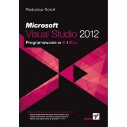 Microsoft Visual Studio 2012. Programowanie w C i C++ - Radosław Sokół
