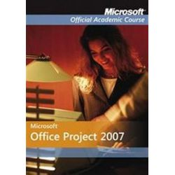 Microsoft Office Project 2007. Microsoft Official Academic Course
