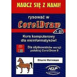 Naucz się z nami! Rysować w Corel Draw. Kurs komputerowy dla nieinformatyków. Dla użytkowników wersji polskiej Corel Drwa 9 (książka + dyskietka) - Shami Reinman