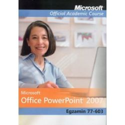Microsoft Office PowerPoint 2007: Egzamin 77-603 Microsoft Official Academic Course