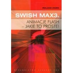 SWiSH Max3 Animacje flash jakie to proste - Roland Zimek