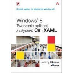 Windows 8. Tworzenie aplikacji z użyciem C# i XAML - Jeremy Likness