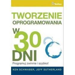 Tworzenie oprogramowania w 30 dni - Ken Schwaber, Jeff Sutherland