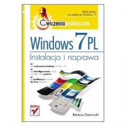 Windows 7 PL. Instalacja i naprawa. Ćwiczenia praktyczne - Bartosz Danowski