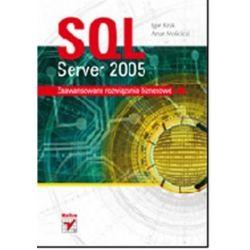 SQL Server 2005. Zaawansowane rozwiązania biznesowe - Igor Kruk, Artur Mościcki