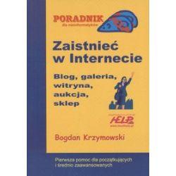 Zaistnieć w internecie. Blog, galeria, witryna, aukcja, sklep. - Bogdan Krzymowski