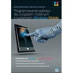 Programowanie aplikacji dla urządzeń mobilnych z systemem Windows Mobile - Jacek Matulewski, Bartosz Turowski