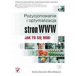 Pozycjonowanie i optymalizacja stron WWW. Jak to się robi - Bartosz Danowski, Michał Makaruk