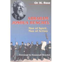 Abraham Joshua Heschel, Man of Spirit, Man of Action by Or N. Rose, 9780827607583.