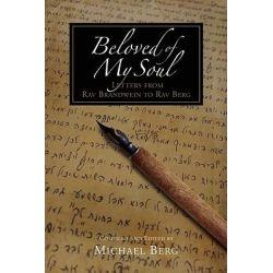 Beloved of My Soul, Letters of Our Master & Teacher - Rav Yehuda Tzvi Brandwein to His Beloved Student Kabbalist Rav Berg by Rabbi Michael Berg, 9781571896452.
