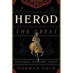 Herod the Great, Statesman, Visionary, Tyrant by Norman Gelb, 9781442210653.