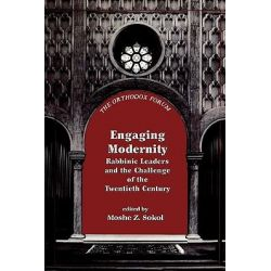 Engaging Modernity, Rabbinic Leaders and the Challenge of the Twentieth Century by Moshe Z. Sokol, 9781568219080.