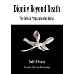 Dignity Beyond Death, The Jewish Preparation for Burial by Rochel U. Berman, 9789657108666.