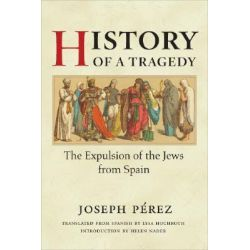 History of a Tragedy, The Expulsion of the Jews from Spain by Joseph,F. Perez, 9780252031410.