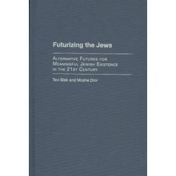 Futurizing the Jews, Alternative Futures for Meaningful Jewish Existence in the 21st Century by Tsvi Bisk, 9780275969080.