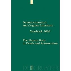 Deuterocanonical and Cognate Literature - Yearbook 2009, The Human Body in Death and Resurrection by Tobias Nicklas, 9783110208801.