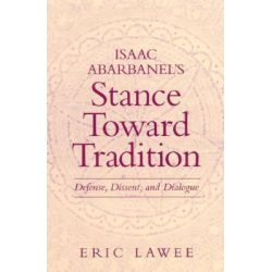 Isaac Abarbanel's Stance toward Tradition, Defense, Dissent, and Dialogue by Eric Lawee, 9780791451250.