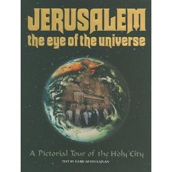 Jerusalem: the Eye of the Universe, A Pictorial Tour or Jerusalem by Aryeh Kaplan, 9780899065885.