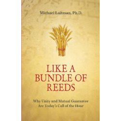 Like a Bundle of Reeds, Why Unity and Mutual Guarantee are Todays Call of the Hour by Michael Rav Laitman, 9781897448823.