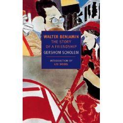 Walter Benjamin, The Story of a Friendship by Gershom Gerhard Scholem, 9781590170328.