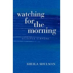 Watching for the Morning, Selected Sermons by Sheila Shulman, 9780955618307.