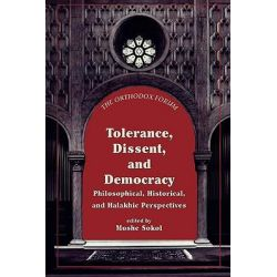 Tolerance, Dissent and Democracy, Philosophical, Historical and Halakhic Perspectives by Moshe Z. Sokol, 9780765761507.