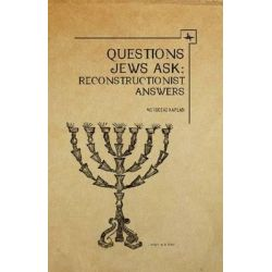 Questions Jews Ask, Reconstructionist Answers by Mordecai M. Kaplan, 9781618111548.