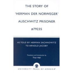 """The Story of """"Herman der Norweger"""" Auschwitz Prisoner #79235 : As Told by Herman Sachnowitz to Arnold Jacoby, As Told by Herman Sachnowitz to Arnold Jacoby by Thor Hall, 9780761822981."""